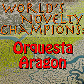 World's Novelty Champions: Orquesta Aragon by Orquesta Aragon