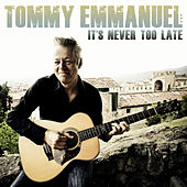 It's Never Too Late by Tommy Emmanuel