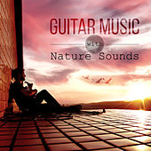 Guitar Music with Nature Sounds – White Noise to Relax and Calm Down, Yoga Meditation, Just Relax with Oriental Sounds, Soothing Sounds Relaxation Lounge by Guitar