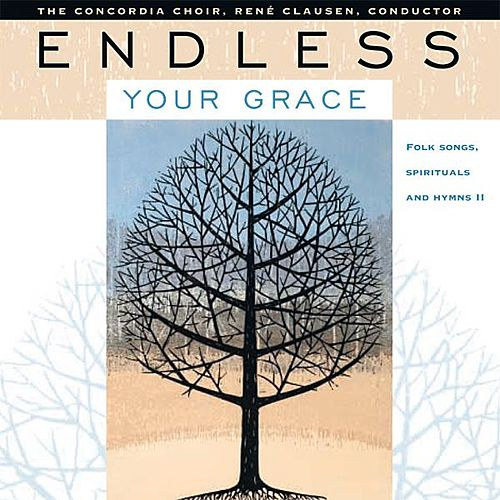Endless Your Grace by Concordia Choir