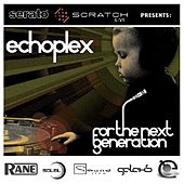 Serato Scratch presents Echoplex 'For The Next Generation' by Various Artists