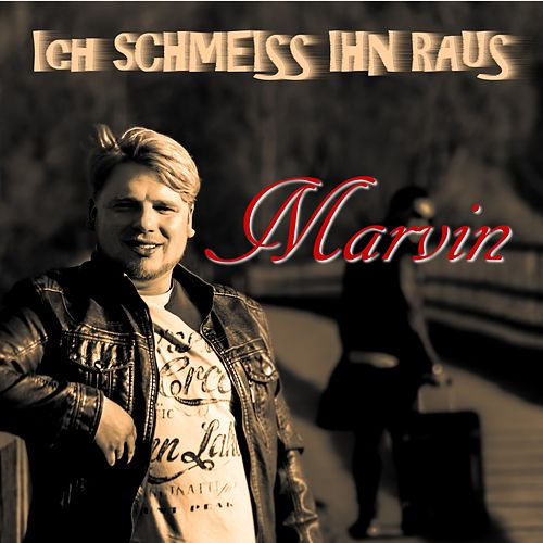Ich schmeiss ihn raus (Radio Edit) by Marvin