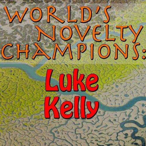 World's Novelty Champions: Luke Kelly by Luke Kelly