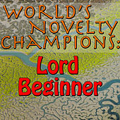 World's Novelty Champions: Lord Beginner by Lord Beginner