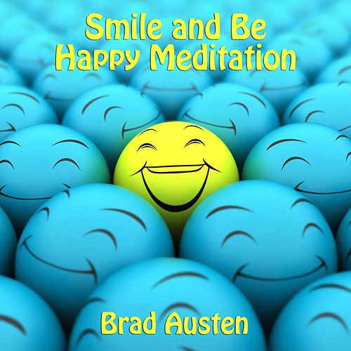 Smile and Be Happy Meditation - Guided Meditation by Brad Austen