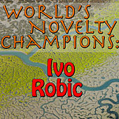 World's Novelty Champions: Ivo Robic by Ivo Robic