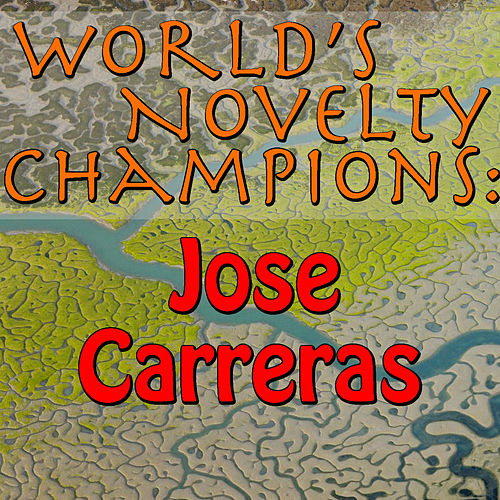 World's Novelty Champions: Jose Carreras by Jose Carreras