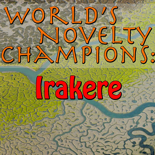 World's Novelty Champions: Irakere by Irakere