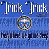 EveryWhere We Go We Deep by Trick Trick