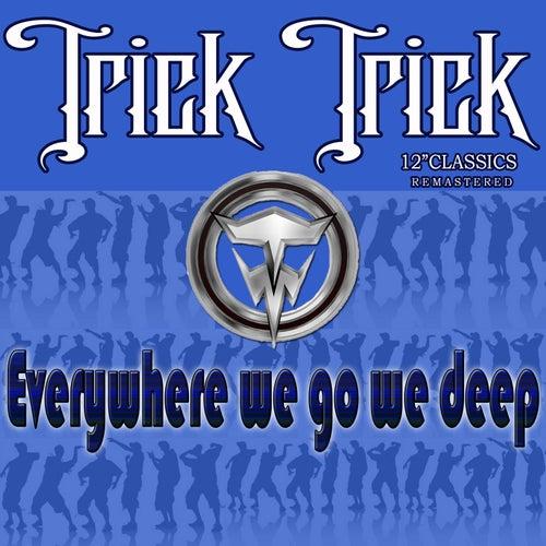 EveryWhere We Go We Deep by Trick Trick