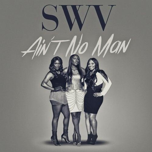Ain't No Man - Single by SWV