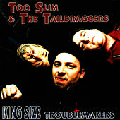 King Size Troublemakers by Too Slim & The Taildraggers