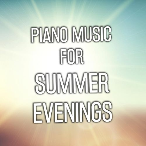 Piano Music for Summer Evenings by Relaxing Piano Music Consort