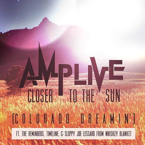 Closer to the Sun (Colorado Dreamin') by Amp Live