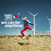 We Can Be Anything (feat. Lnyx) by Francis Davila