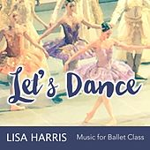 Let's Dance Music for Ballet Class by Lisa Harris