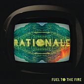 Fuel To The Fire by Rationale