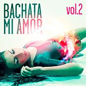 Bachata Mi Amor Compilation, Vol. 2 - EP by Various Artists
