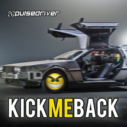 Kick Me Back (The Anthem) by Pulsedriver