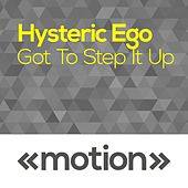 Got to Step It Up by Hysteric Ego