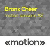 Motion Sessions #2 by Bronx Cheer