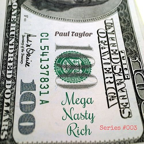 Mega Nasty Rich (Series #003) by Paul Taylor