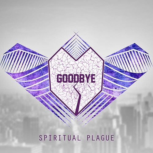 Goodbye by Spiritual Plague