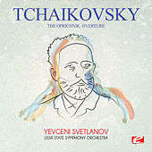 Tchaikovsky: The Oprichnik: Overture (Digitally Remastered) by Yevgeni Svetlanov