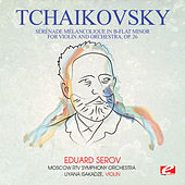 Tchaikovsky: Sérénade Mélancolique in B-Flat Minor for Violin and Orchestra, Op. 26 (Digitally Remastered) by Eduard Serov