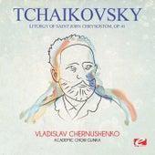 Tchaikovsky: Liturgy of Saint John Chrysostom, Op. 41 (Digitally Remastered) by Vladislav Chernushenko