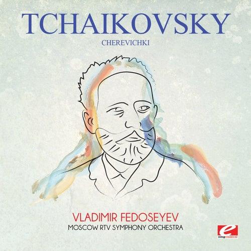 Tchaikovsky: Cherevichki (Digitally Remastered) by Vladimir Fedoseyev