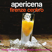 Apericena Firenze centro (Trendy Music for the New Italian Aperitivo Time!) by Various Artists