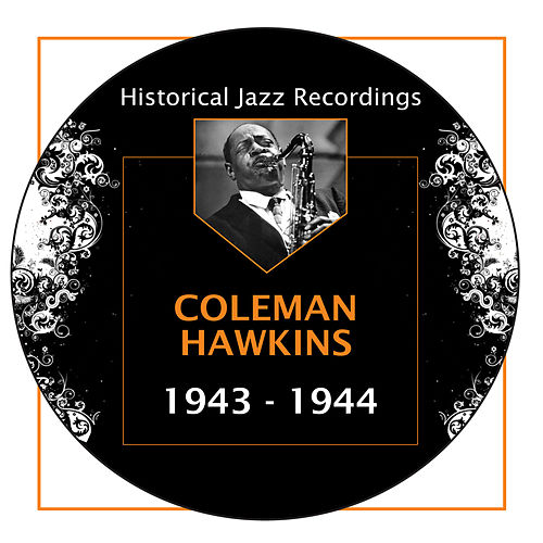 Historical Jazz Recordings: 1943-1944 by Coleman Hawkins