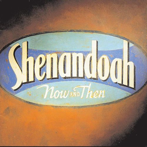 Now And Then by Shenandoah