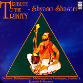 Tribute To The Trinity - Shayama Shastri by Various Artists