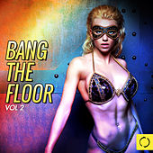 Bang the Floor, Vol. 2 by Various Artists
