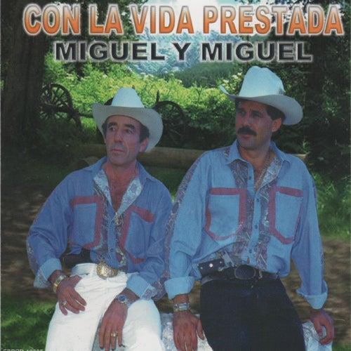 Con la Vida Prestada by Miguel Y Miguel