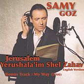 Jerusalem (Yerushala'Im Shel Zahav) [English Version] by Samy Goz