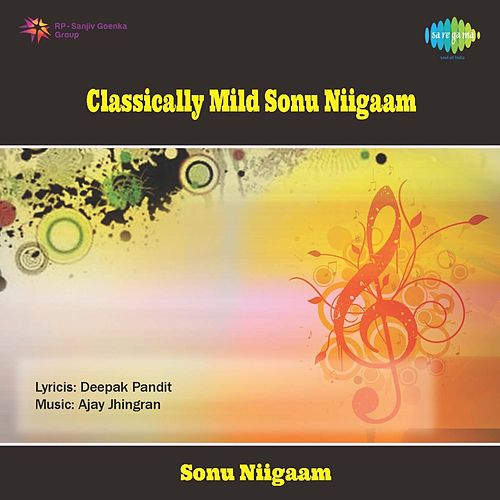 Classically Mild Sonu Niigaam by Sonu Niigaam