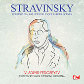 Stravinsky: Petruschka, Ballet Burlesque in Four Scenes (Digitally Remastered) by Vladimir Fedoseyev