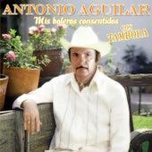 Mis Boleros Consentidos Con Tambora by Antonio Aguilar