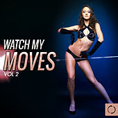 Watch My Moves, Vol. 2 by Various Artists