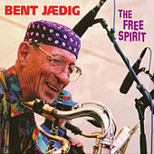 The Free Spirit: Recordings 1963-2003 by Bent Jædig