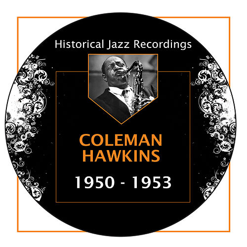 Historical Jazz Recordings: 1950-1953 by Coleman Hawkins