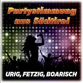 Partystimmung aus Südtirol (Urig, Fetzig, Boarisch) by Various Artists