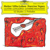 Villa-Lobos: Concerto for Guitar and Small Orchestra by Narciso Yepes