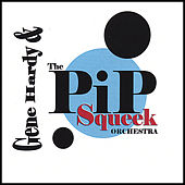 Gene Hardy & the Pip Squeek Orchestra by Gene Hardy