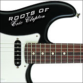 The Roots Of Eric Clapton by Various Artists