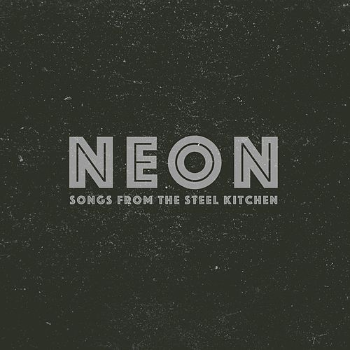 Songs from the Steel Kitchen by Neon