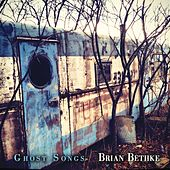 Ghost Songs by Brian Bethke
